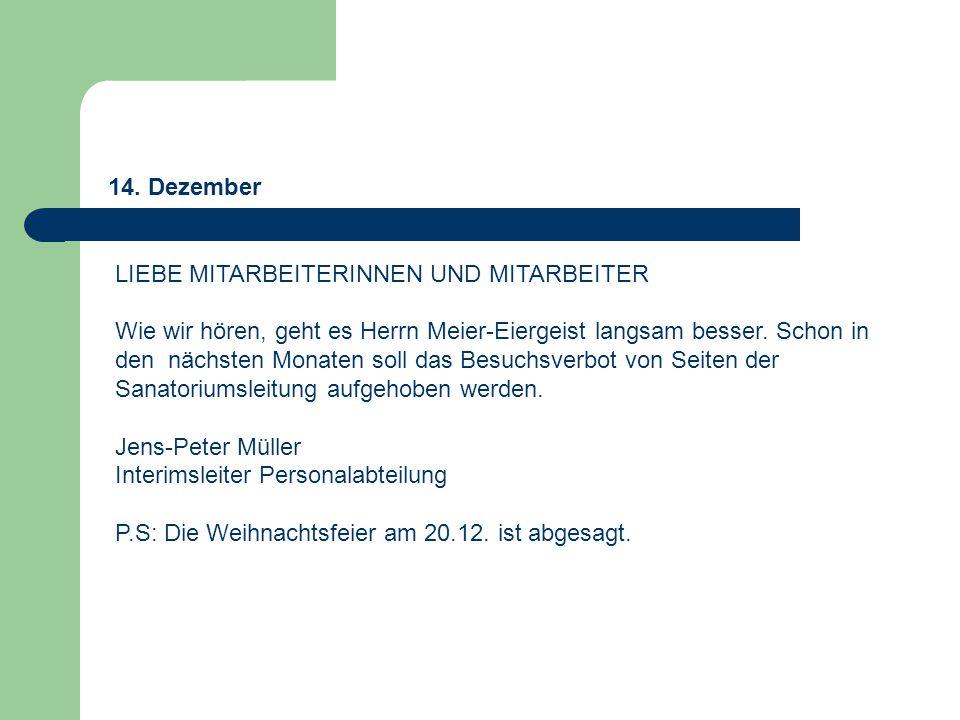 14. Dezember LIEBE MITARBEITERINNEN UND MITARBEITER Wie wir hören, geht es Herrn Meier-Eiergeist langsam besser. Schon in den nächsten Monaten soll da