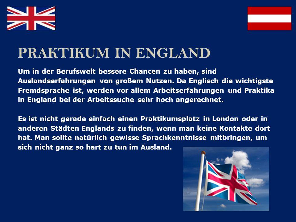 Es gibt mehrere sehr informative Seiten im Internet, die sich auf das Auslandspraktikum in London spezialisiert haben und wo man sich über Voraussetzungen, Kosten, Praktikumsdauer und Aufgabenbereich informieren können sowie darüber, welche Englisch Kenntnisse verlangt werden.