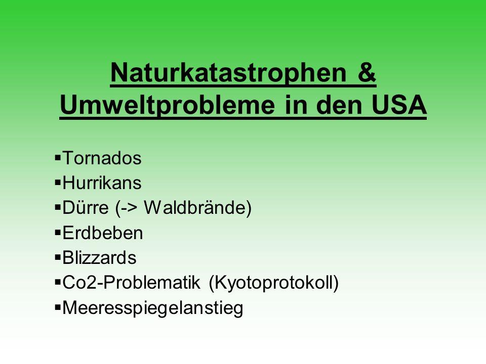 Naturkatastrophen & Umweltprobleme in den USA  Tornados  Hurrikans  Dürre (-> Waldbrände)  Erdbeben  Blizzards  Co2-Problematik (Kyotoprotokoll)  Meeresspiegelanstieg