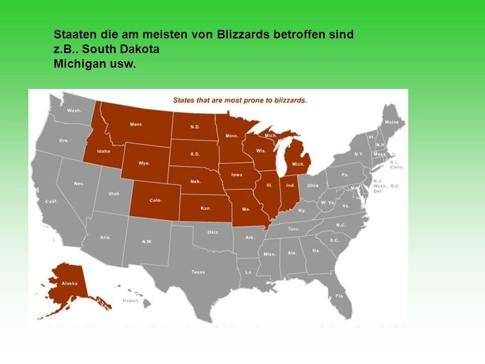 Staaten die am meisten von Blizzards betroffen sind z.B.. South Dakota Michigan usw.