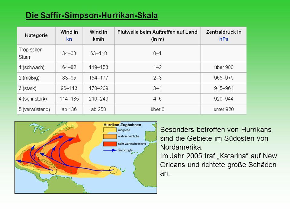 """Die Saffir-Simpson-Hurrikan-Skala Besonders betroffen von Hurrikans sind die Gebiete im Südosten von Nordamerika. Im Jahr 2005 traf """"Katarina"""" auf New"""