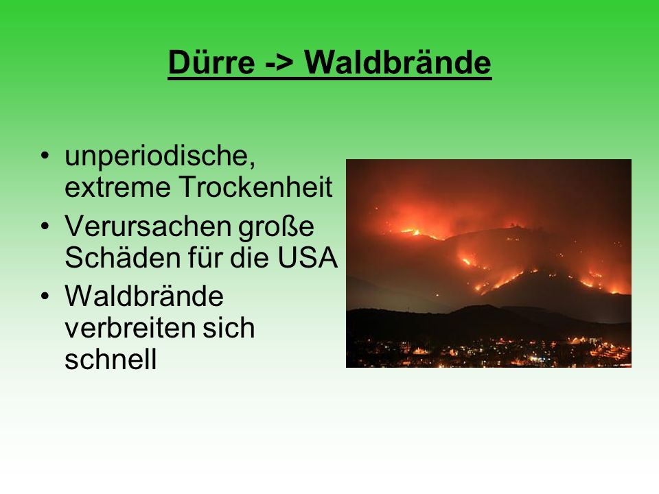 Dürre -> Waldbrände unperiodische, extreme Trockenheit Verursachen große Schäden für die USA Waldbrände verbreiten sich schnell