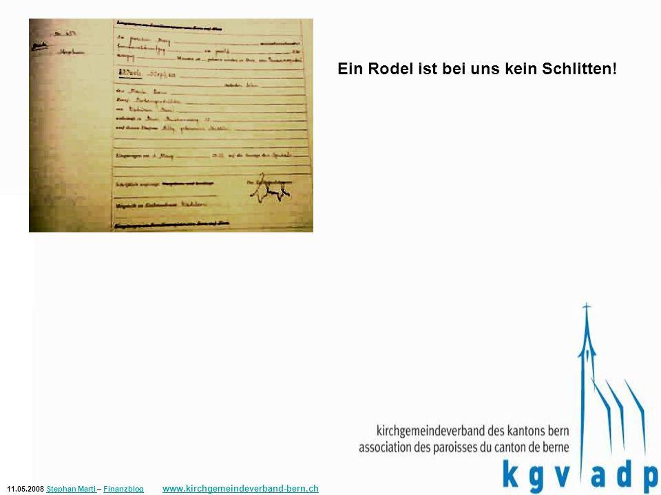 11.05.2008 Stephan Marti – Finanzblog www.kirchgemeindeverband-bern.chStephan Marti Finanzblog www.kirchgemeindeverband-bern.ch Ein Rodel ist bei uns kein Schlitten!