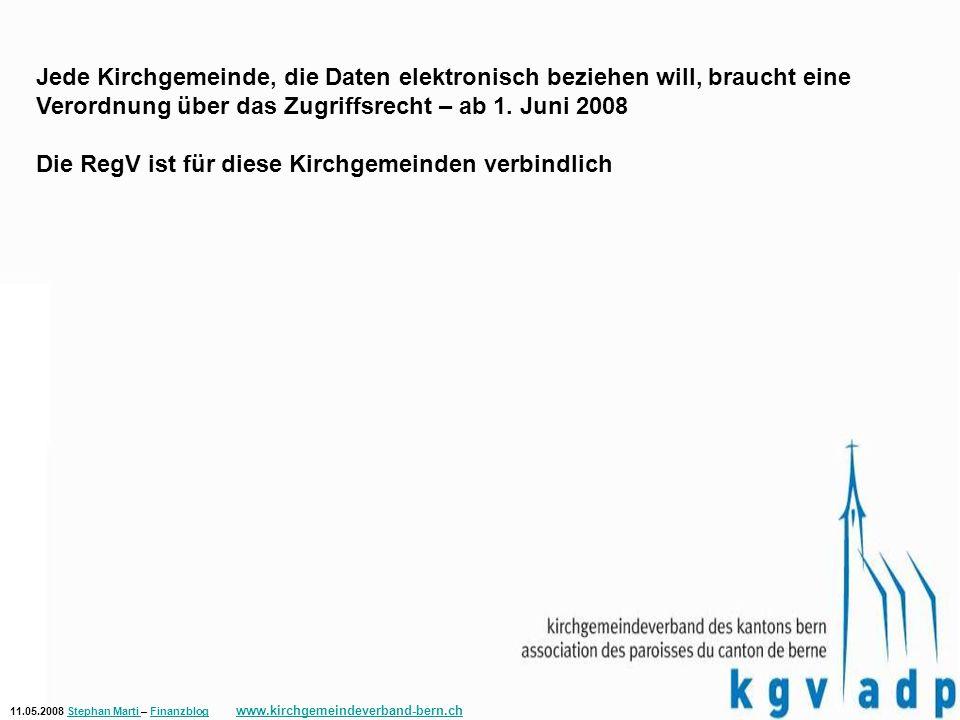 11.05.2008 Stephan Marti – Finanzblog www.kirchgemeindeverband-bern.chStephan Marti Finanzblog www.kirchgemeindeverband-bern.ch Jede Kirchgemeinde, die Daten elektronisch beziehen will, braucht eine Verordnung über das Zugriffsrecht – ab 1.