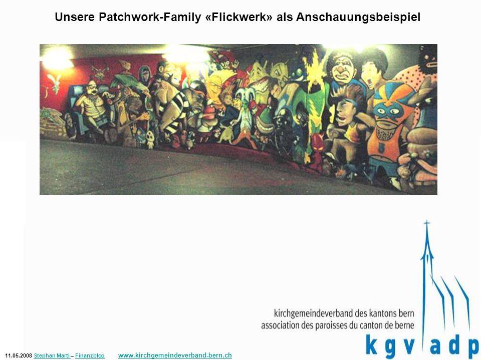 11.05.2008 Stephan Marti – Finanzblog www.kirchgemeindeverband-bern.chStephan Marti Finanzblog www.kirchgemeindeverband-bern.ch Unsere Patchwork-Family «Flickwerk» als Anschauungsbeispiel