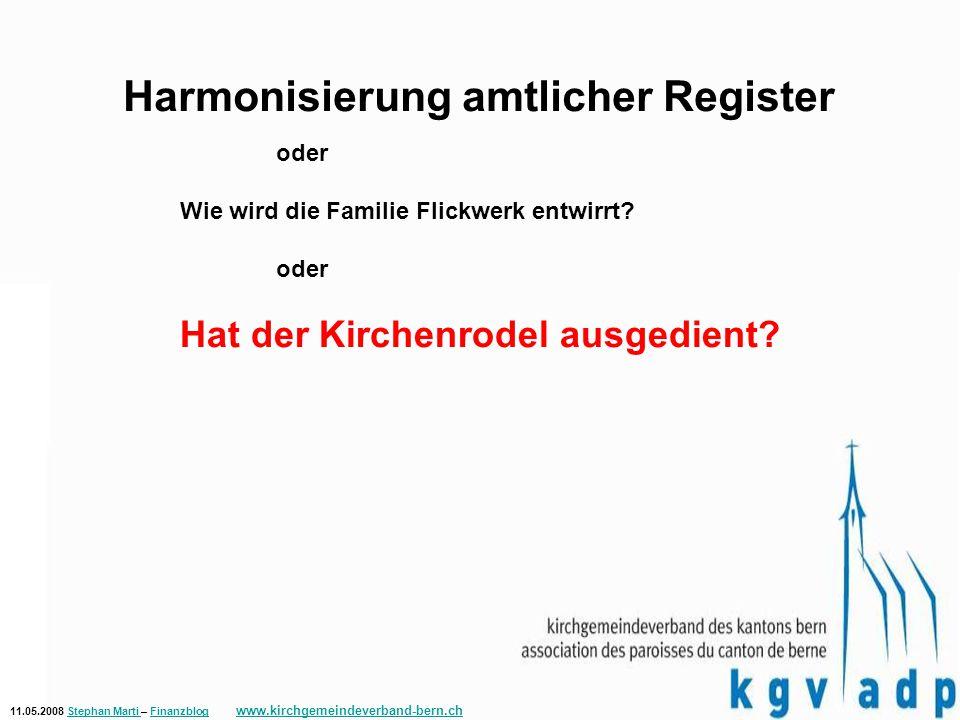 11.05.2008 Stephan Marti – Finanzblog www.kirchgemeindeverband-bern.chStephan Marti Finanzblog www.kirchgemeindeverband-bern.ch Harmonisierung amtlicher Register oder Wie wird die Familie Flickwerk entwirrt.
