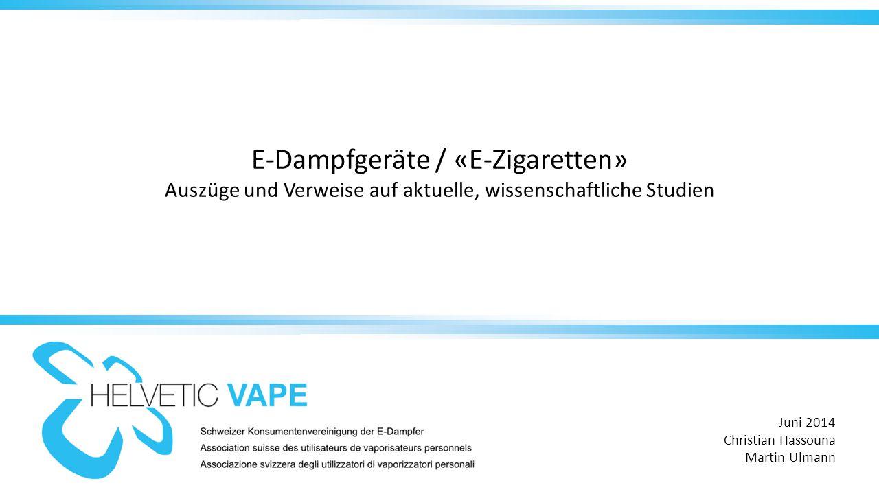 E-Dampfgeräte / «E-Zigaretten» Auszüge und Verweise auf aktuelle, wissenschaftliche Studien Juni 2014 Christian Hassouna Martin Ulmann