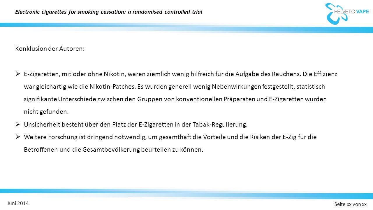 Seite xx von xx Juni 2014 Konklusion der Autoren:  E-Zigaretten, mit oder ohne Nikotin, waren ziemlich wenig hilfreich für die Aufgabe des Rauchens.