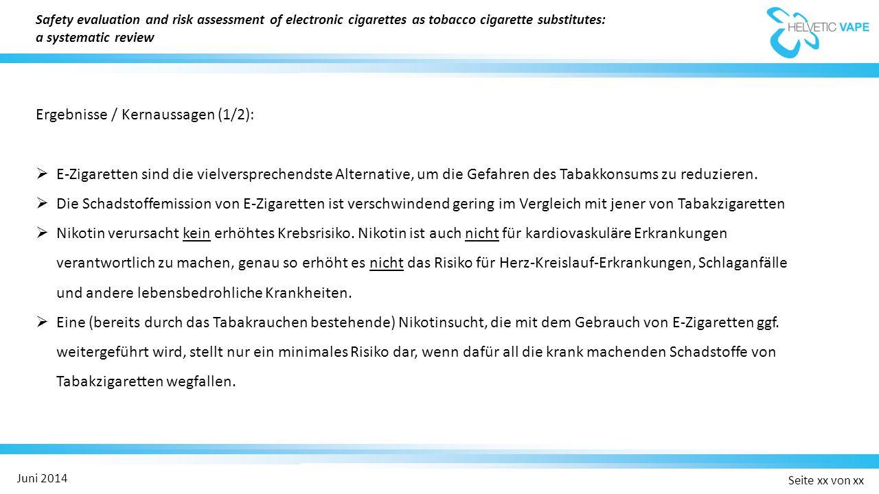 Seite xx von xx Juni 2014 Ergebnisse / Kernaussagen (1/2):  E-Zigaretten sind die vielversprechendste Alternative, um die Gefahren des Tabakkonsums zu reduzieren.