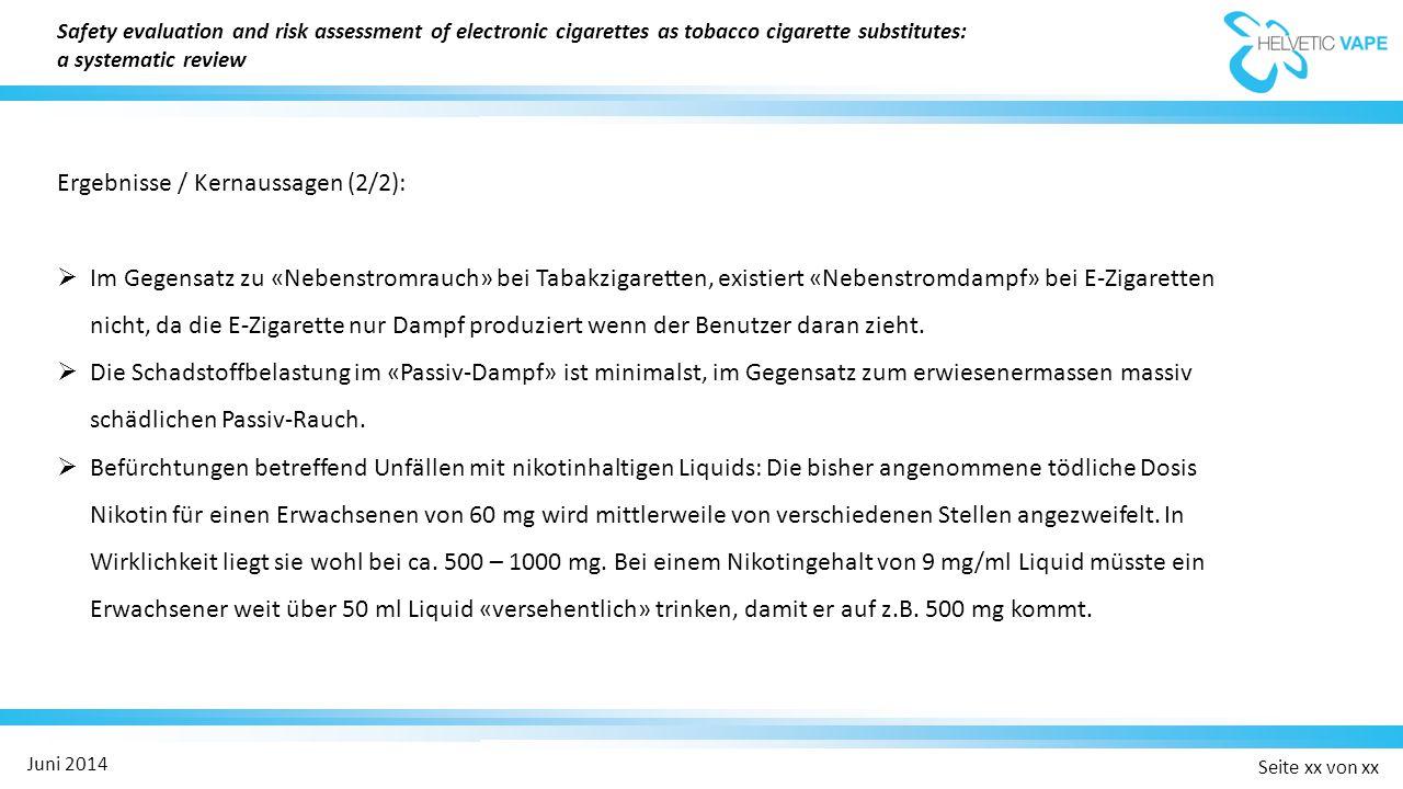 Seite xx von xx Juni 2014 Ergebnisse / Kernaussagen (2/2):  Im Gegensatz zu «Nebenstromrauch» bei Tabakzigaretten, existiert «Nebenstromdampf» bei E-Zigaretten nicht, da die E-Zigarette nur Dampf produziert wenn der Benutzer daran zieht.