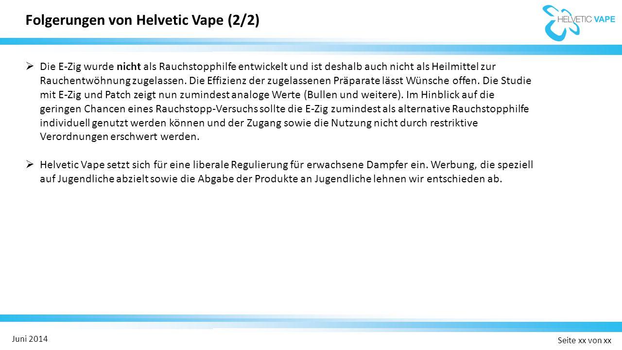 Seite xx von xx Juni 2014  Die E-Zig wurde nicht als Rauchstopphilfe entwickelt und ist deshalb auch nicht als Heilmittel zur Rauchentwöhnung zugelassen.