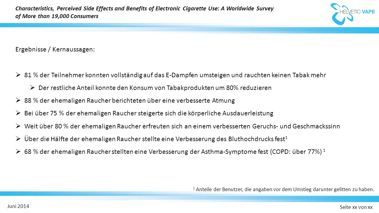 Seite xx von xx Juni 2014 Characteristics, Perceived Side Effects and Benefits of Electronic Cigarette Use: A Worldwide Survey of More than 19,000 Con