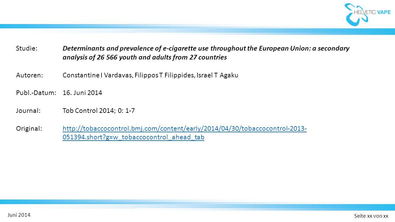 Seite xx von xx Juni 2014 Ergebnisse / Kernaussagen:  Die Antworten von 26'566 Personen aus 27 EU-Ländern wurden ausgewertet  Darunter waren 7352 Tabak-Raucher und 5782 ehemalige Tabak-Raucher  Abgefragt wurden u.a.