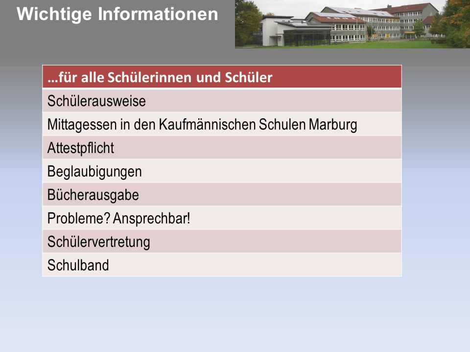 Wichtige Informationen …für alle Schülerinnen und Schüler Schülerausweise Mittagessen in den Kaufmännischen Schulen Marburg Attestpflicht Beglaubigungen Bücherausgabe Probleme.