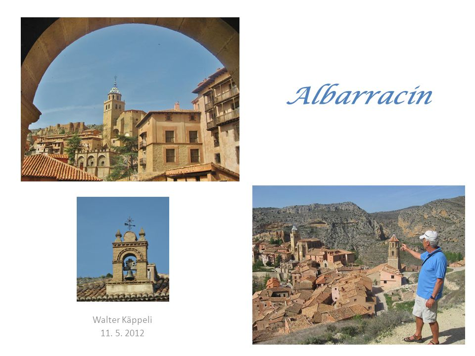 """"""" Visite una de las ciudades mas bonitas de España, visite ALBARRACIN Dieser Aufforderung zum Besuch eines der schönsten Dörfer Spaniens (nahe bei Teruel) folgten wir anlässlich unserer Spanien-Rundreise im Frühling 2012 sehr gerne."""