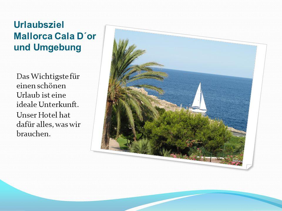 Urlaubsziel Mallorca Cala D´or und Umgebung Das Wichtigste für einen schönen Urlaub ist eine ideale Unterkunft. Unser Hotel hat dafür alles, was wir b