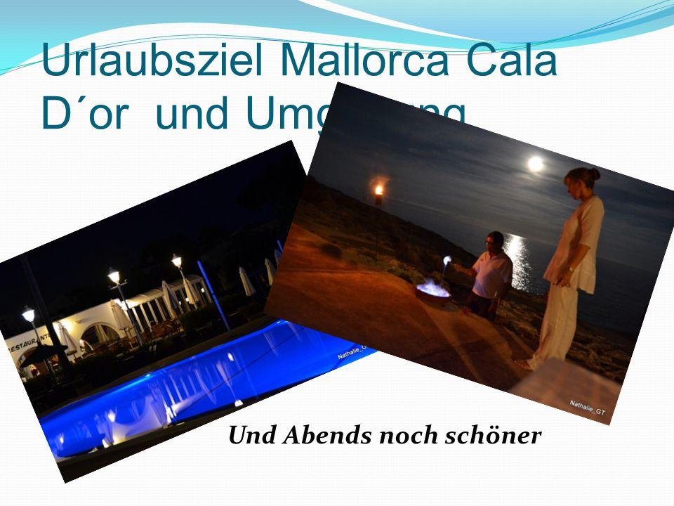 Urlaubsziel Mallorca Cala D´or und Umgebung Und Abends noch schöner