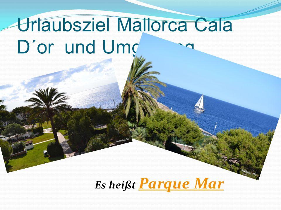 Urlaubsziel Mallorca Cala D´or und Umgebung Es heißt Parque Mar Parque Mar