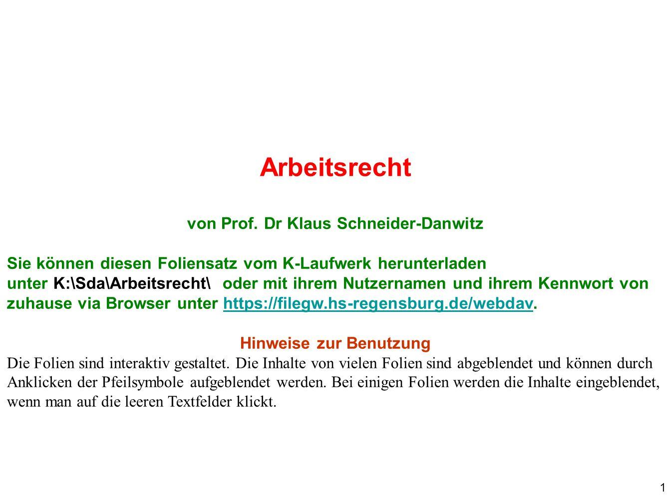 1 Arbeitsrecht von Prof. Dr Klaus Schneider-Danwitz Sie können diesen Foliensatz vom K-Laufwerk herunterladen unter K:\Sda\Arbeitsrecht\ oder mit ihre