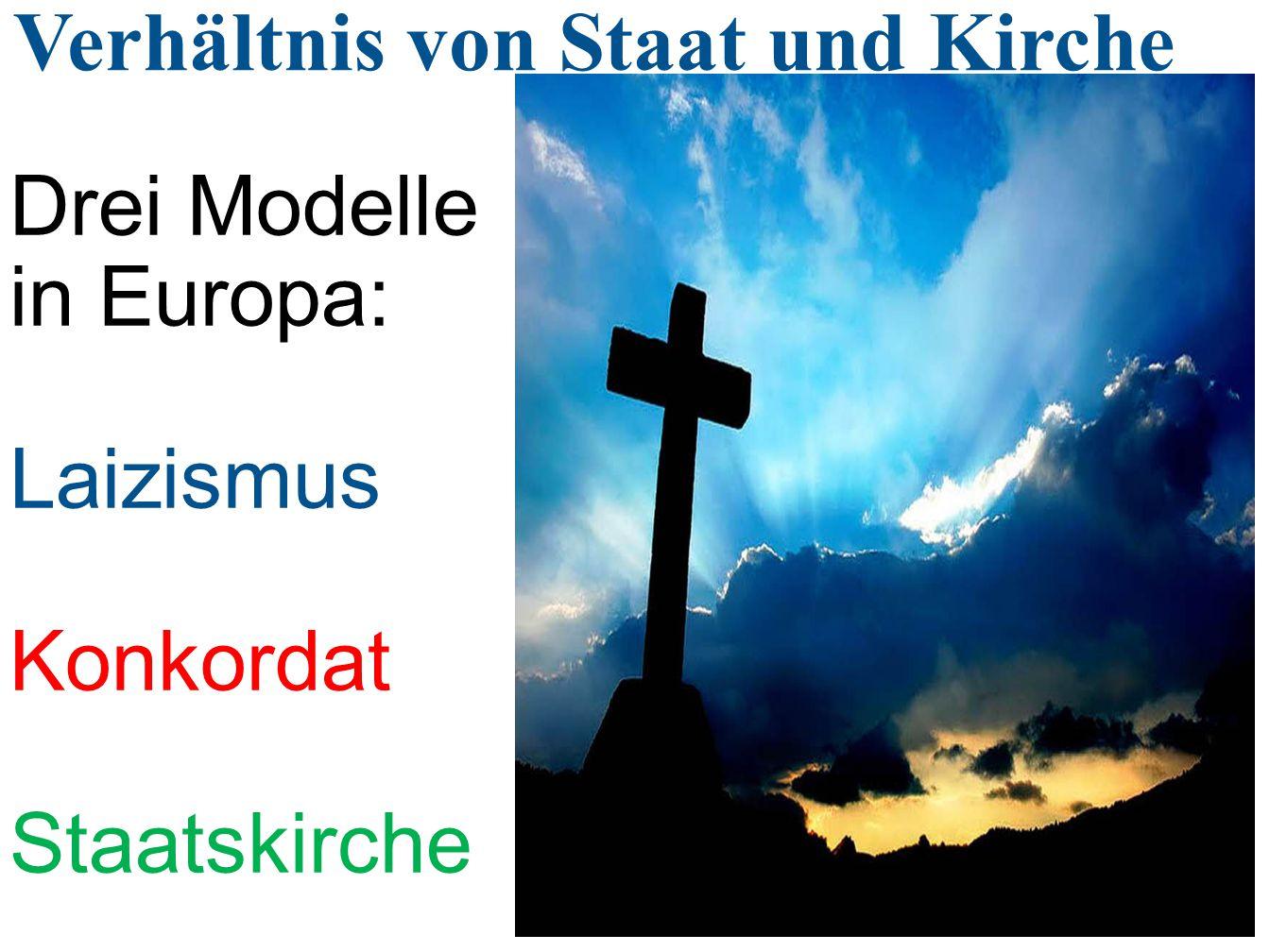 Drei Modelle in Europa: Laizismus Konkordat Staatskirche Verhältnis von Staat und Kirche