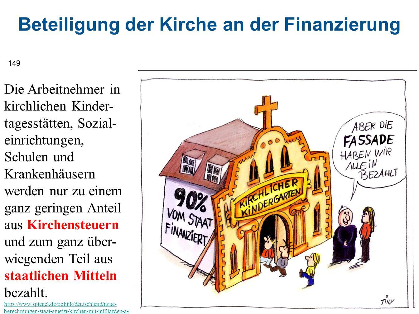 Beteiligung der Kirche an der Finanzierung 149 Die Arbeitnehmer in kirchlichen Kinder- tagesstätten, Sozial- einrichtungen, Schulen und Krankenhäusern