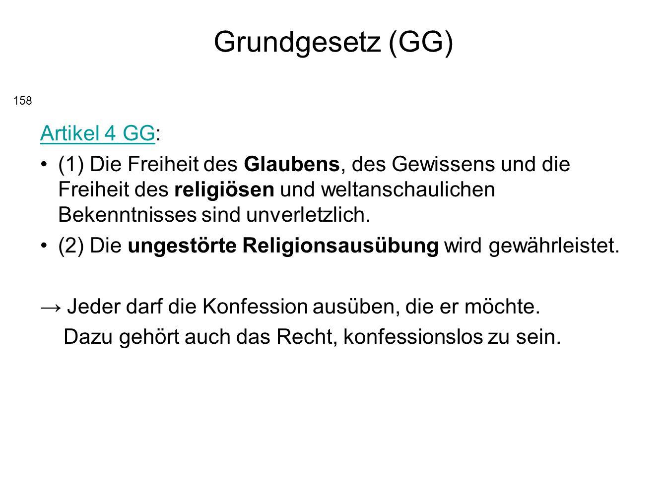 Grundgesetz (GG) Artikel 4 GGArtikel 4 GG: (1) Die Freiheit des Glaubens, des Gewissens und die Freiheit des religiösen und weltanschaulichen Bekenntn
