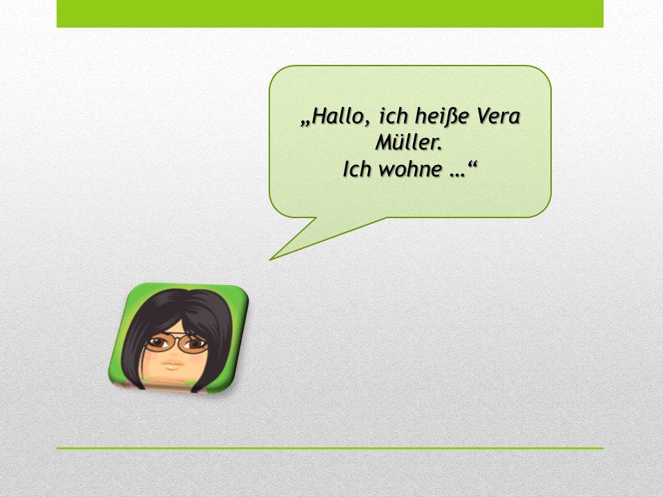 """""""Hallo, ich heiße Vera Müller. Ich wohne …"""""""