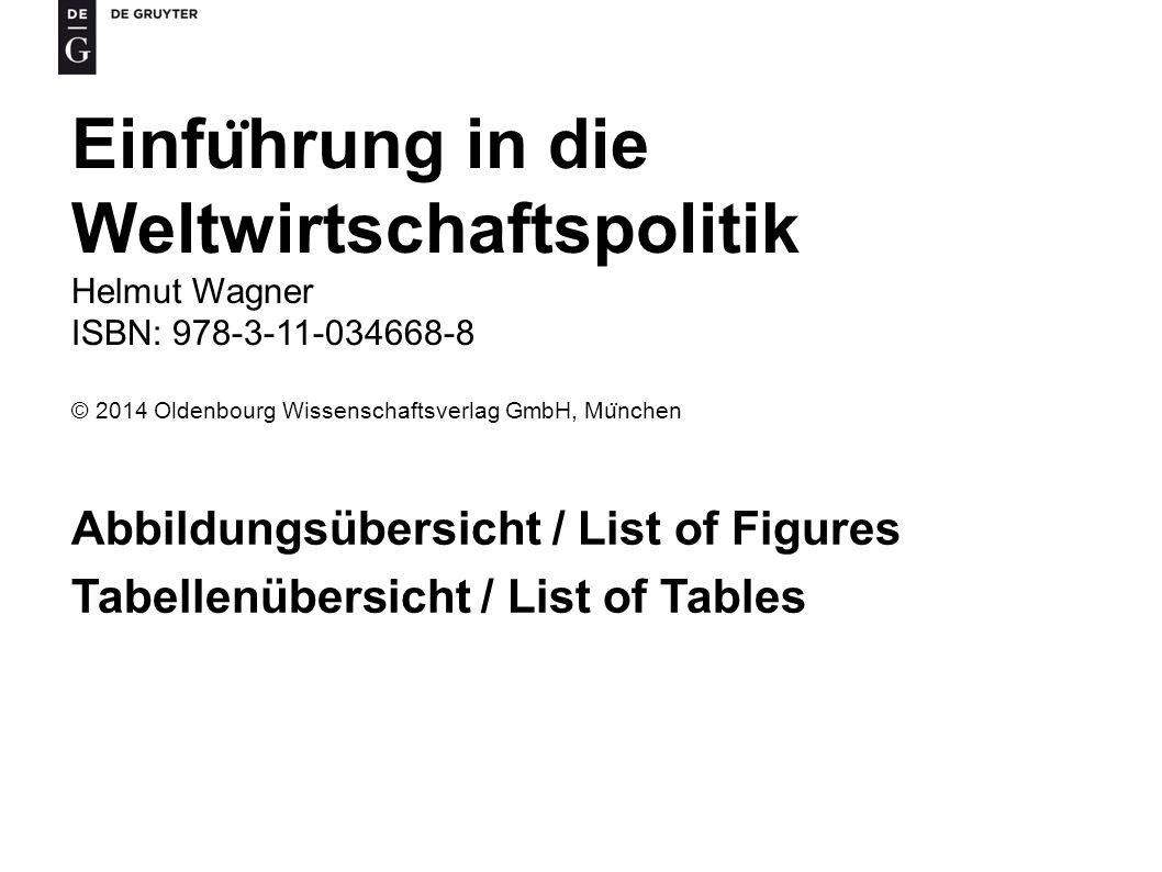 Einfu ̈ hrung in die Weltwirtschaftspolitik Helmut Wagner ISBN: 978-3-11-034668-8 © 2014 Oldenbourg Wissenschaftsverlag GmbH, Mu ̈ nchen Abbildungsübersicht / List of Figures Tabellenübersicht / List of Tables