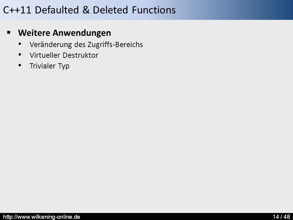 C++11 Defaulted & Deleted Functions http://www.wilkening-online.de14 / 48  Weitere Anwendungen Veränderung des Zugriffs-Bereichs Virtueller Destruktor Trivialer Typ