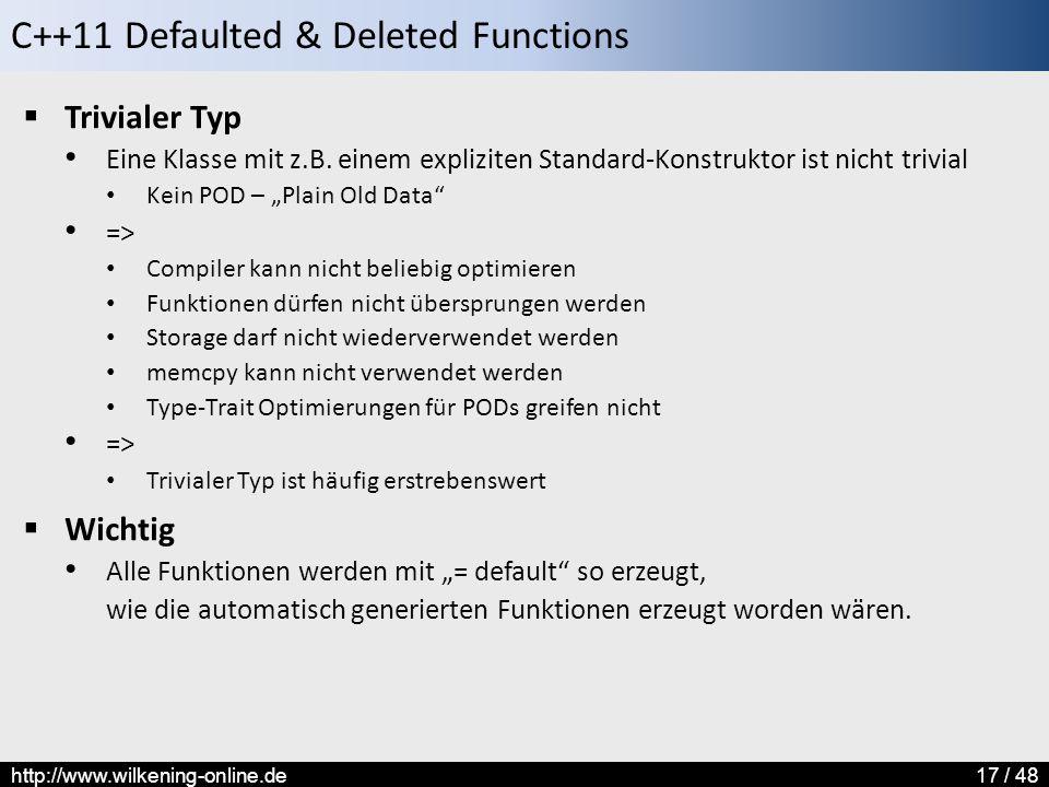C++11 Defaulted & Deleted Functions http://www.wilkening-online.de17 / 48  Trivialer Typ Eine Klasse mit z.B.
