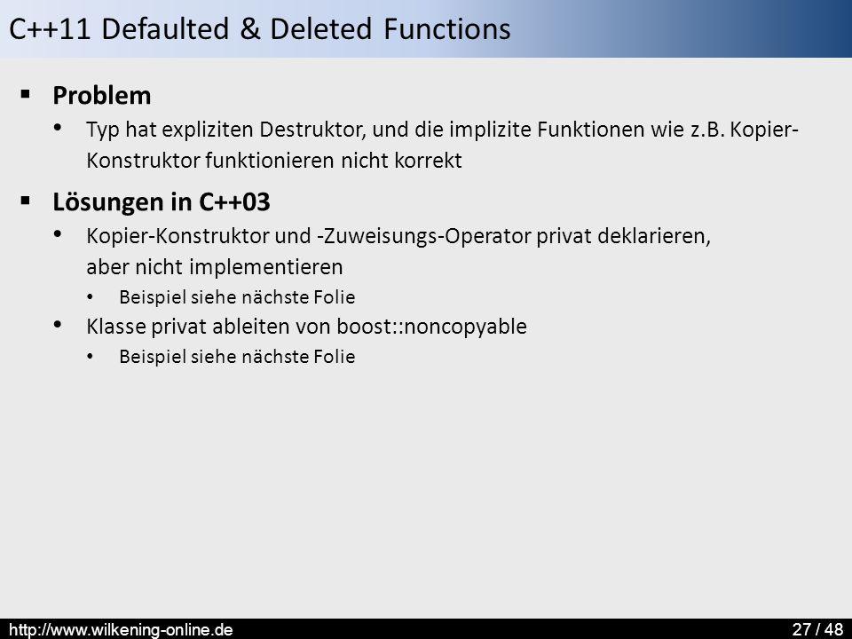 C++11 Defaulted & Deleted Functions http://www.wilkening-online.de27 / 48  Problem Typ hat expliziten Destruktor, und die implizite Funktionen wie z.B.