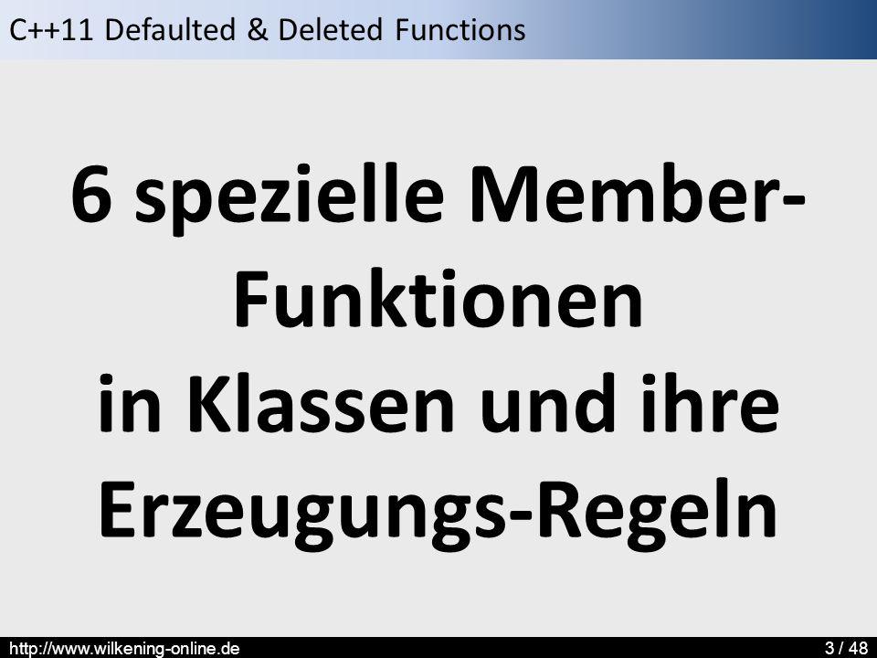 C++11 Defaulted & Deleted Functions http://www.wilkening-online.de3 / 48 6 spezielle Member- Funktionen in Klassen und ihre Erzeugungs-Regeln