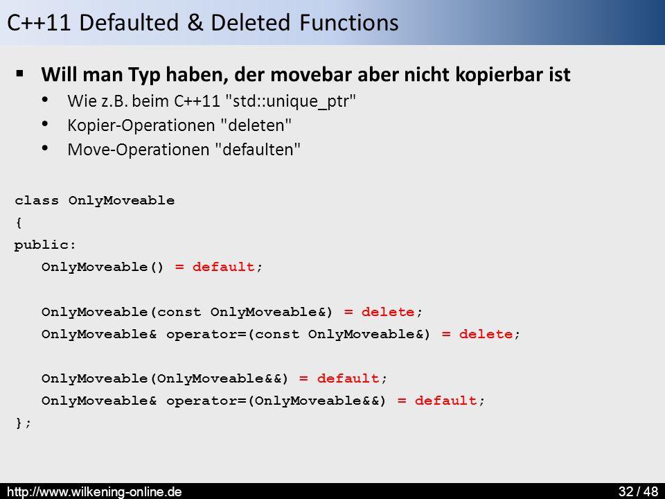 C++11 Defaulted & Deleted Functions http://www.wilkening-online.de32 / 48  Will man Typ haben, der movebar aber nicht kopierbar ist Wie z.B.
