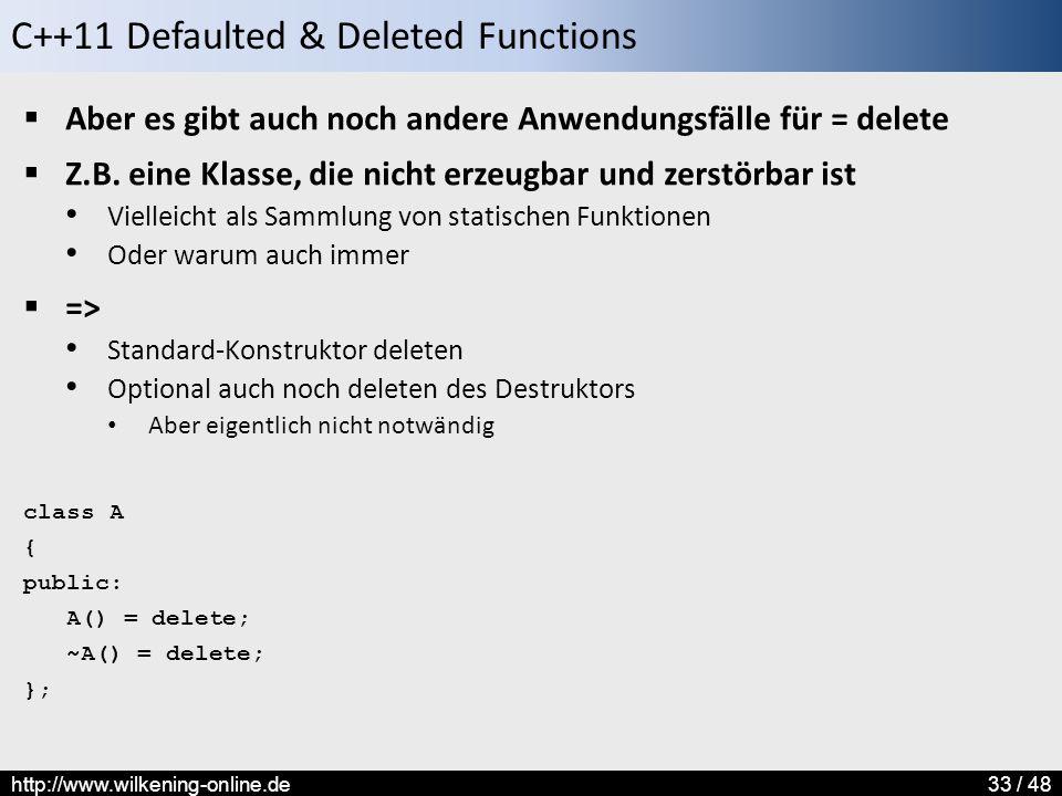C++11 Defaulted & Deleted Functions http://www.wilkening-online.de33 / 48  Aber es gibt auch noch andere Anwendungsfälle für = delete  Z.B.