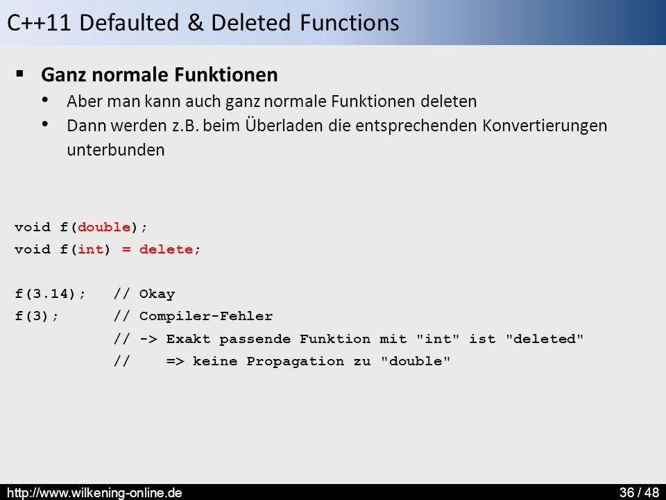 C++11 Defaulted & Deleted Functions http://www.wilkening-online.de36 / 48  Ganz normale Funktionen Aber man kann auch ganz normale Funktionen deleten Dann werden z.B.