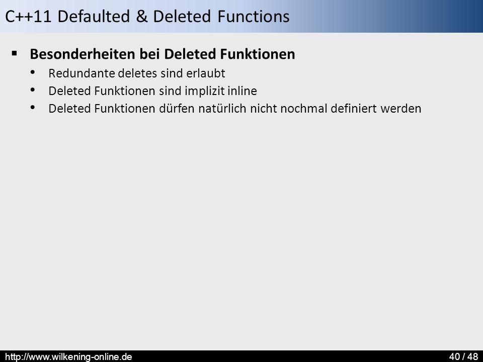 C++11 Defaulted & Deleted Functions http://www.wilkening-online.de40 / 48  Besonderheiten bei Deleted Funktionen Redundante deletes sind erlaubt Deleted Funktionen sind implizit inline Deleted Funktionen dürfen natürlich nicht nochmal definiert werden