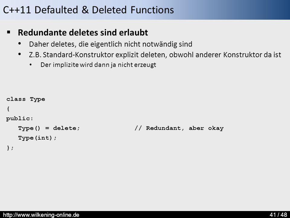C++11 Defaulted & Deleted Functions http://www.wilkening-online.de41 / 48  Redundante deletes sind erlaubt Daher deletes, die eigentlich nicht notwändig sind Z.B.