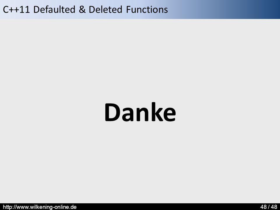 C++11 Defaulted & Deleted Functions http://www.wilkening-online.de48 / 48 Danke