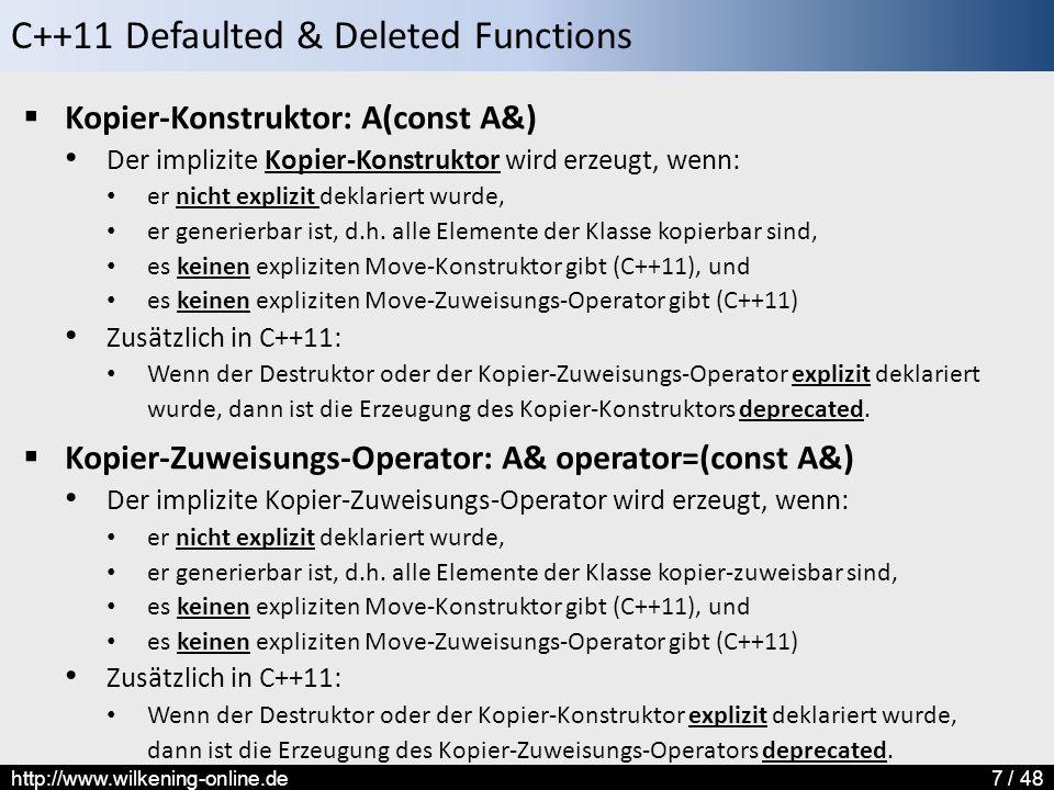 C++11 Defaulted & Deleted Functions http://www.wilkening-online.de7 / 48  Kopier-Konstruktor: A(const A&) Der implizite Kopier-Konstruktor wird erzeugt, wenn: er nicht explizit deklariert wurde, er generierbar ist, d.h.