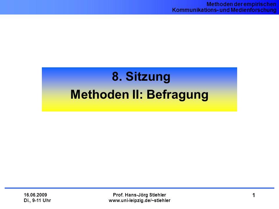 Methoden der empirischen Kommunikations- und Medienforschung 16.06.2009 Di., 9-11 Uhr Prof. Hans-Jörg Stiehler www.uni-leipzig.de/~stiehler 1 8. Sitzu