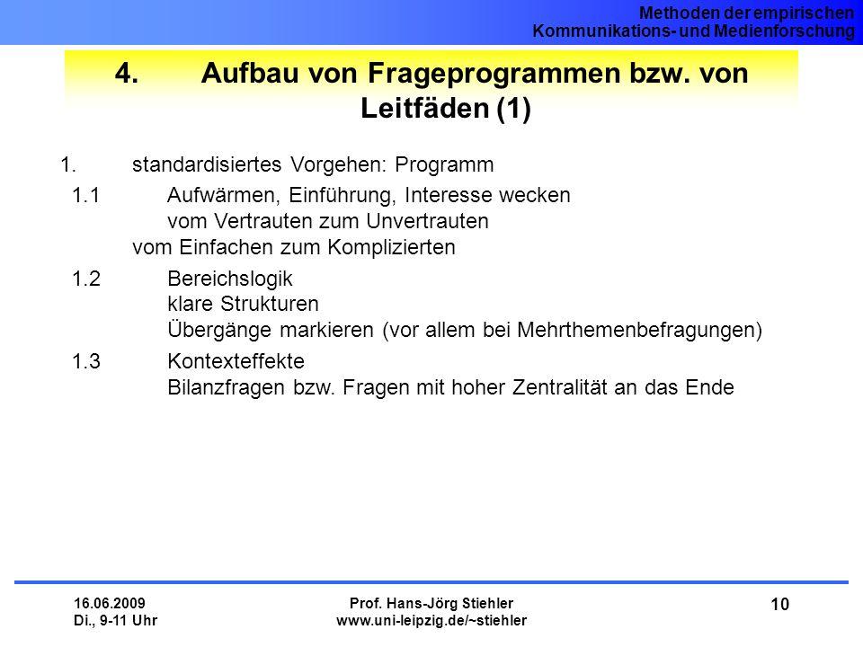 Methoden der empirischen Kommunikations- und Medienforschung 16.06.2009 Di., 9-11 Uhr Prof. Hans-Jörg Stiehler www.uni-leipzig.de/~stiehler 10 4.Aufba