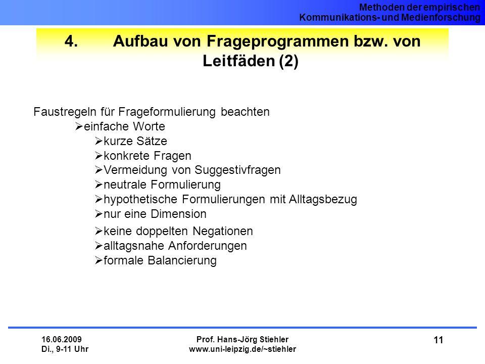 Methoden der empirischen Kommunikations- und Medienforschung 16.06.2009 Di., 9-11 Uhr Prof. Hans-Jörg Stiehler www.uni-leipzig.de/~stiehler 11 4.Aufba