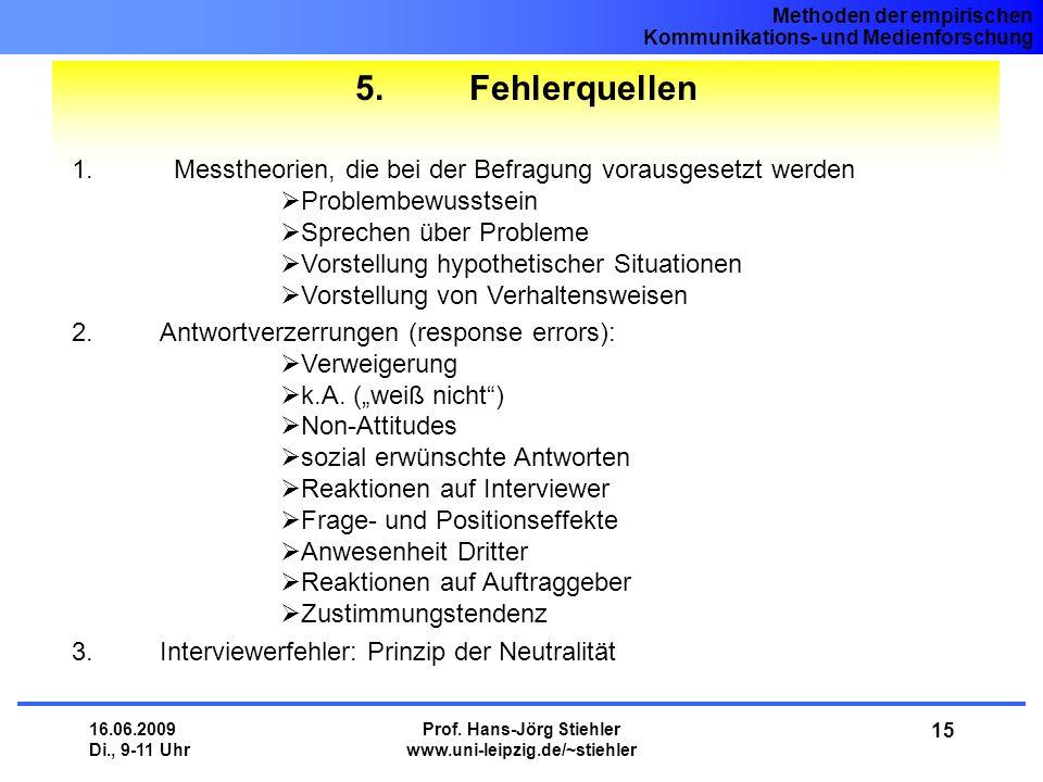 Methoden der empirischen Kommunikations- und Medienforschung 16.06.2009 Di., 9-11 Uhr Prof. Hans-Jörg Stiehler www.uni-leipzig.de/~stiehler 15 5. Fehl