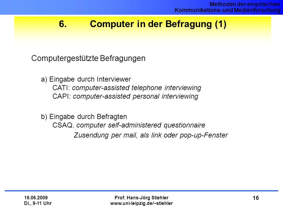 Methoden der empirischen Kommunikations- und Medienforschung 16.06.2009 Di., 9-11 Uhr Prof. Hans-Jörg Stiehler www.uni-leipzig.de/~stiehler 16 6. Comp