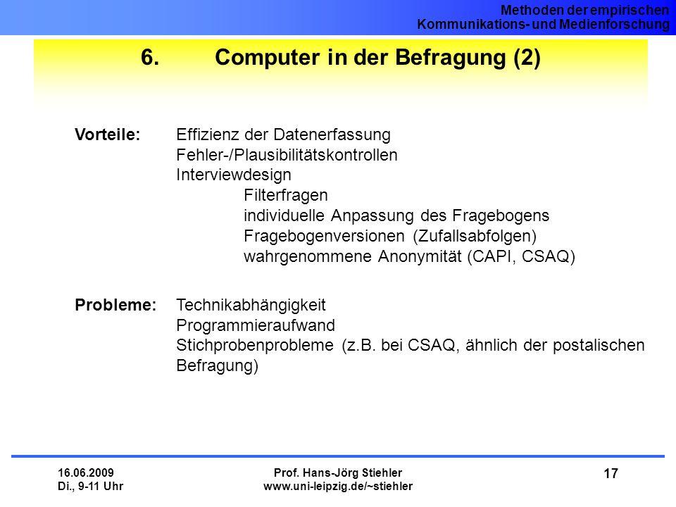 Methoden der empirischen Kommunikations- und Medienforschung 16.06.2009 Di., 9-11 Uhr Prof. Hans-Jörg Stiehler www.uni-leipzig.de/~stiehler 17 6. Comp