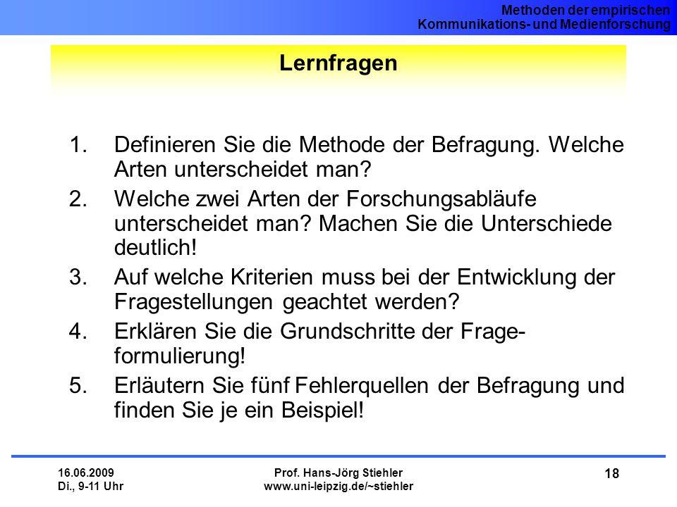 Methoden der empirischen Kommunikations- und Medienforschung 16.06.2009 Di., 9-11 Uhr Prof. Hans-Jörg Stiehler www.uni-leipzig.de/~stiehler 18 1.Defin
