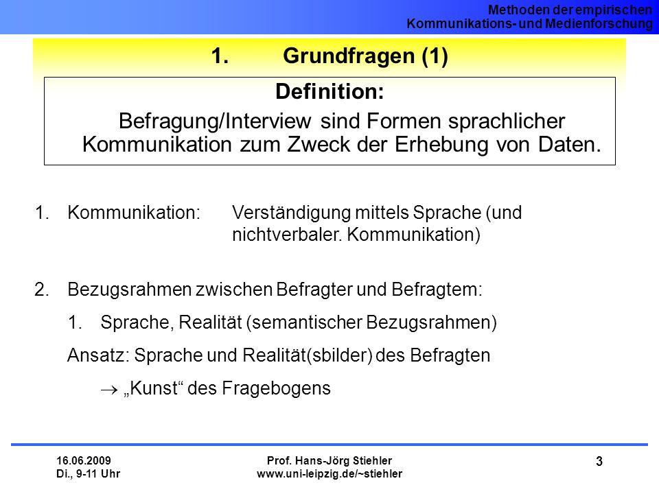 Methoden der empirischen Kommunikations- und Medienforschung 16.06.2009 Di., 9-11 Uhr Prof. Hans-Jörg Stiehler www.uni-leipzig.de/~stiehler 3 1. Grund