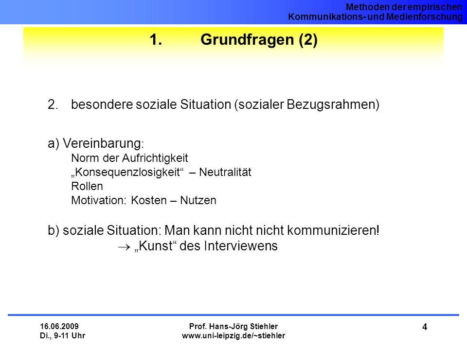 Methoden der empirischen Kommunikations- und Medienforschung 16.06.2009 Di., 9-11 Uhr Prof. Hans-Jörg Stiehler www.uni-leipzig.de/~stiehler 4 1. Grund