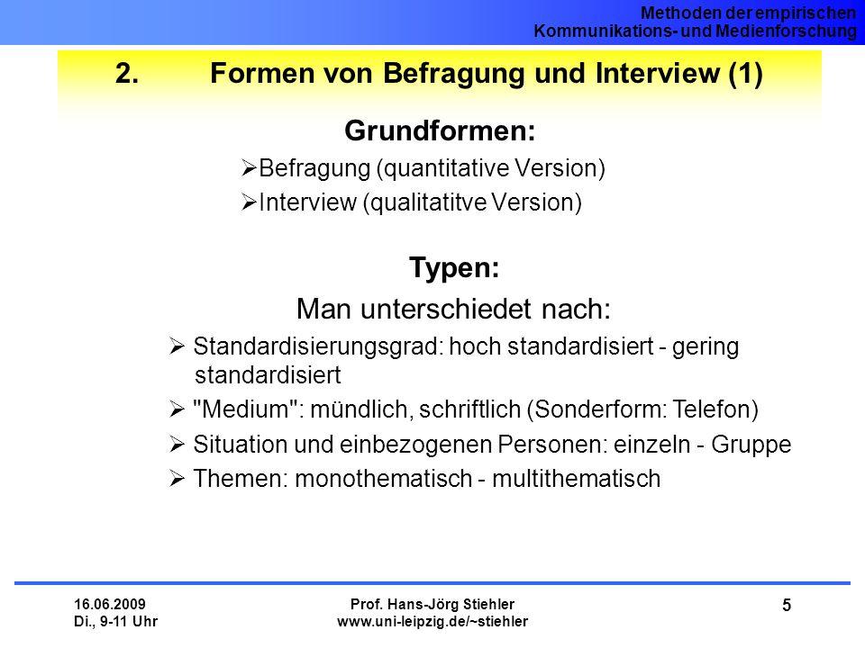 Methoden der empirischen Kommunikations- und Medienforschung 16.06.2009 Di., 9-11 Uhr Prof. Hans-Jörg Stiehler www.uni-leipzig.de/~stiehler 5 2. Forme