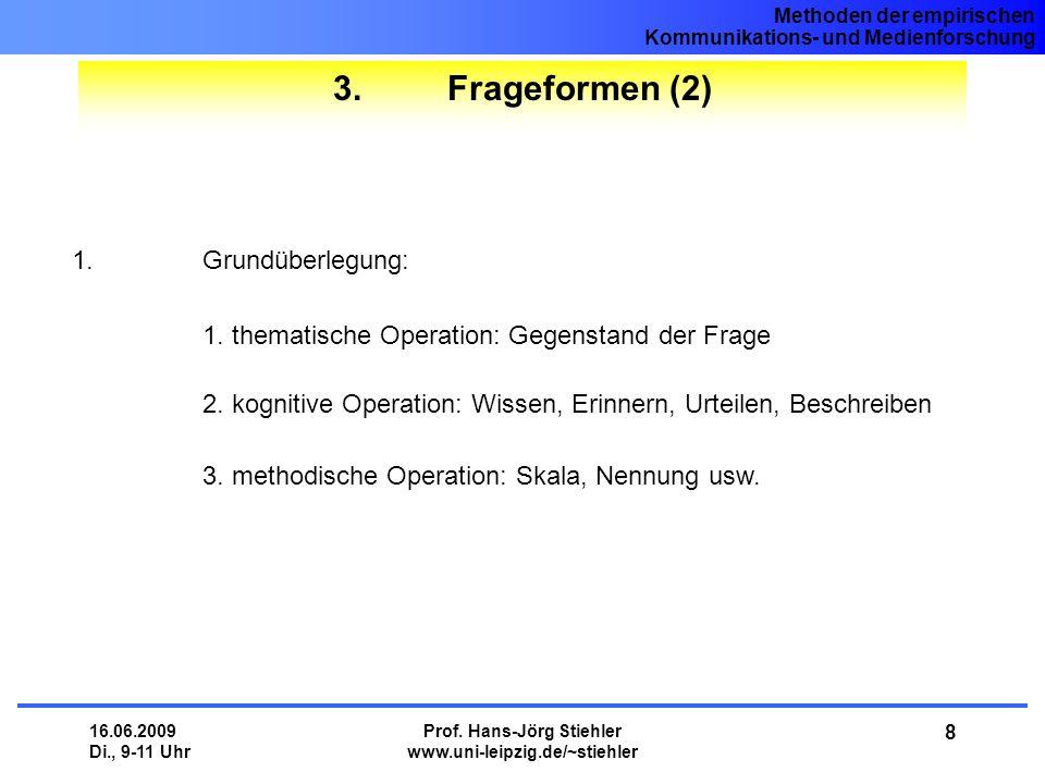 Methoden der empirischen Kommunikations- und Medienforschung 16.06.2009 Di., 9-11 Uhr Prof. Hans-Jörg Stiehler www.uni-leipzig.de/~stiehler 8 3. Frage